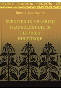 Šventieji ir nelabieji frazeologijoje ir liaudies kultūroje | Birutė Jasiūnienė