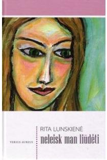 Neleisk man liūdėti | Rita Lunskienė