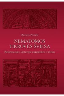Nematomos tikrovės šviesa. Reformacijos Lietuvoje asmenybės ir idėjos | Dainora Pociūtė