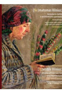 (Ne)matomas Vilnius: tarpukario dailės ir architektūros pavidalai | (In)visible Vilnius | Algė Andriulytė, Rasa Butvilaitė, Ilona Mažeikienė