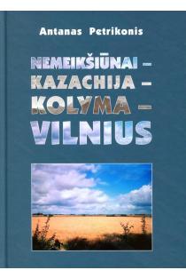 Nemeikšiūnai–Kazachija–Kolyma–Vilnius | Antanas Petrikonis