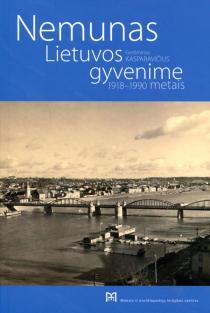 Nemunas Lietuvos gyvenime 1918-1990 metais | Gediminas Kasparavičius