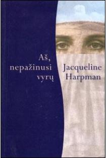 Aš, nepažinusi vyrų | Jacqueline Harpman