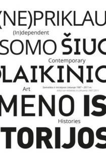 (Ne)priklausomo šiuolaikinio meno istorijos: savivaldos ir iniciatyvos Lietuvoje 1987–2011 m. | Sud. Vytautas Michelkevičius, Kęstutis Šapoka