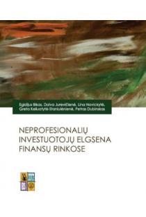 Neprofesionalių investuotojų elgsena finansų rinkose | Egidijus Bikas, Daiva Jurevičienė, Lina Novickytė IR KT.