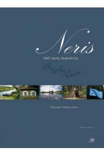 Neris. 2007 metų ekspedicija. Pirma knyga | Vykintas Vaitkevičius