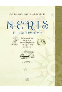 Neris ir jos krantai: hidrografiniu, istoriniu, archeologiniu ir etnografiniu požiūriu | Konstantinas Tiškevičius