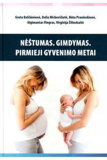 Nėštumas. Gimdymas. Pirmieji metai | Algimantas Vingras, Dalia Mickevičiutė, Greta Balčiūnienė