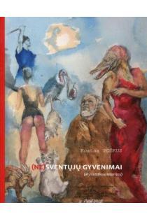 (Ne)šventųjų gyvenimai. Alytietiškos istorijos | Kostas Poškus