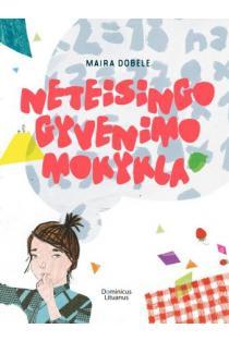 Neteisingo gyvenimo mokykla | Maira Dobele