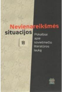 Nevienareikšmės situacijos. Pokalbiai apie sovietmečio literatūros lauką | Sud. Rimatas Kmita