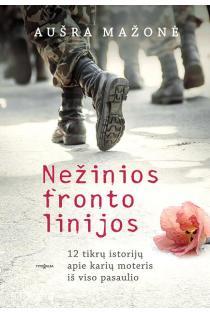 Nežinios fronto linijos. 12 tikrų istorijų apie karių moteris iš viso pasaulio | Aušra Mažonė