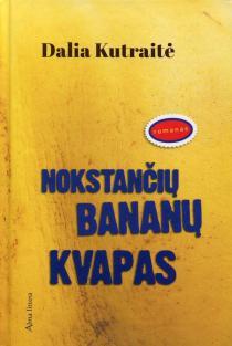 Nokstančių bananų kvapas | Dalia Kutraitė Giedraitienė