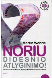 Noriu didesnio atlyginimo! | Martin Wehrle