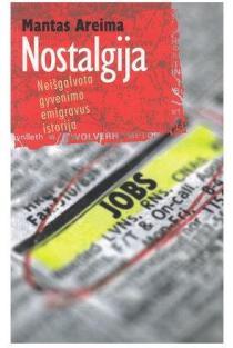 Nostalgija. Neišgalvota gyvenimo emigravus istorija | Mantas Areima