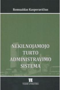 Nekilnojamojo turto administravimo sistema: ištakos, plėtra, tarptautinė patirtis ir perspektyvos | Romualdas Kasperavičius