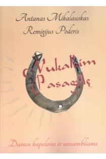 Nukalkim pasagėlę. Dainos kapeloms ir ansambliams | Antanas Mikalauskas, Remigijus Poderis