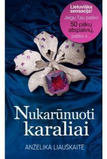 Nukarūnuoti karaliai | Anželika Liauškaitė