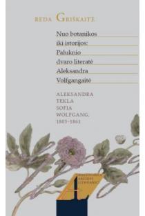 Nuo botanikos iki istorijos: Paluknio dvaro literatė Aleksandra Volfgangaitė | Reda Griškaitė