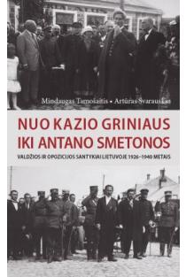 Nuo Kazio Griniaus iki Antano Smetonos | Mindaugas Tamošaitis, Artūras Svarauskas
