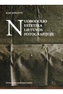 Nuobodulio estetika Lietuvos fotografijoje | Agnė Narušytė
