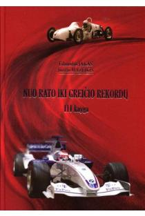 Nuo rato iki greičio rekordų. Automobilių sporto istorija, III knyga | Eduardas Jakas,Juozas Mažeikis