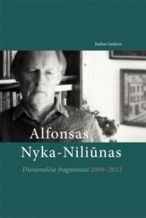 Dienoraščio fragmentai 2009-2012 | Alfonsas Nyka - Niliūnas