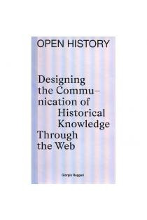 Open history. Designing the Communication of Historical Knowledge Through the Web | Giorgio Ruggeri