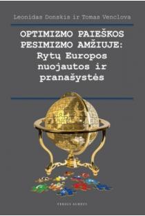 Optimizmo paieškos pesimizmo amžiuje: Rytų Europos nuojautos ir pranašystės | Leonidas Donskis, Tomas Venclova