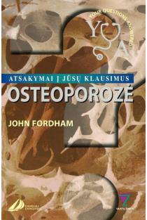 Osteoporozė. Atsakymai į jūsų klausimus | John Fordham