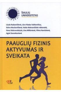 Paauglių fizinis aktyvumas ir sveikata | Liuda Radzevičienė, Jūra Vladas Vaitkevičius, Daiva Mockevičienė ir kt.