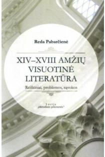 XIV-XVIII amžių visuotinė literatūra: reiškiniai, problemos, sąvokos | Reda Pabarčienė