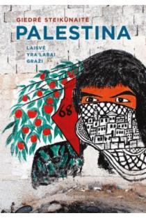 Palestina. Laisvė yra labai graži | Giedrė Steikūnaitė