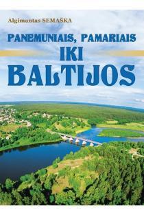 Panemuniais, pamariais iki Baltijos | Algimantas Semaška