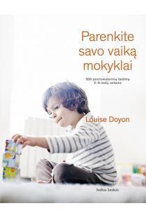 Parenkite savo vaiką mokyklai. 500 psichomotorinių žaidimų 2-6 metų vaikams | Louise Doyon