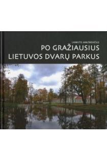 Po gražiausius Lietuvos dvarų parkus | Laimutis Januškevičius