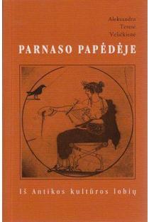 Parnaso papėdėje. 115-os istorinių ir mitologinių fraziologizmų žodynas   Aleksandra Teresė Veličkienė