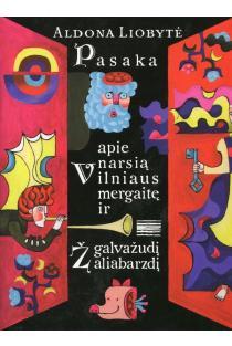 Pasaka apie narsią Vilniaus mergaitę ir galvažudį Žaliabarzdį | Aldona Liobytė