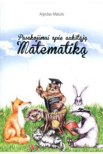 Pasakojimai apie aukštąją matematiką | Algirdas Matulis