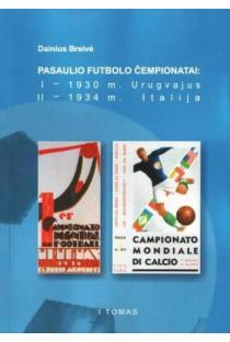 Pasaulio futbolo čempionatai (I-asis Urugvajus 1930 m., II-asis Italija 1934 m.). T. 1   Dainius Breivė