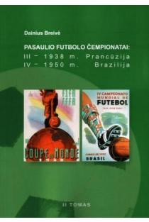 Pasaulio futbolo čempionatai (III-asis Prancūzija 1938 m., IV-asis Brazilija 1950 m.). T. 2   Dainius Breivė