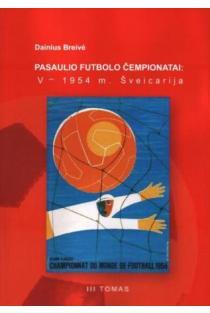 Pasaulio futbolo čempionatai (V-asis Šveicarija 1954 m.). T. 3 | Dainius Breivė