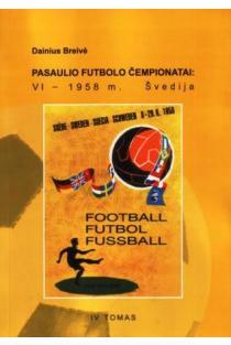 Pasaulio futbolo čempionatai (VI-asis Švedija 1958 m.). T. 4   Dainius Breivė