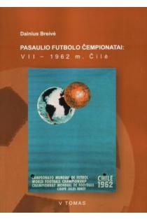 Pasaulio futbolo čempionatai (VII-asis Čilė 1962 m.). T. 5 | Dainius Breivė