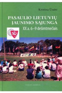 Pasaulio lietuvių jaunimo sąjunga XX a. 6-9 dešimtmečiais | Kristina Ūsaitė