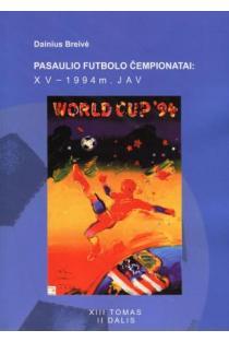 Pasaulio futbolo čempionatai (XV-asis JAV 1994 m.). T.13, II dalis | Dainius Breivė