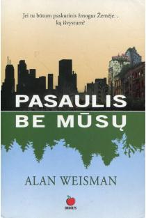 Pasaulis be mūsų | Alan Weisman
