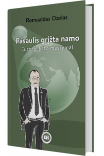 Pasaulis grįžta namo. Eurorealisto mąstymai | Romualdas Ozolas