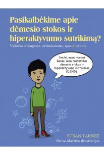Pasikalbėkime apie dėmesio stokos ir hiperaktyvumo sutrikimą? Vadovas draugams, artimiesiems, specialistams | Susan Yarney