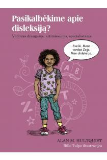 Pasikalbėkime apie disleksiją? Vadovas draugams, artimiesiems, spe cialistams | Alan M. Hultquist